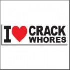 I Love Crack Whores Magnetic Prank Bumper Sticker. 10″ X 3″ Joke Funny GAG Reviews