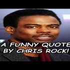 A Funny Quote By Chris Rock!