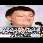 A Very Funny Quote By Steven Moffat!