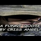 A Funny Quote By Criss Angel!
