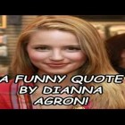 A Funny Quote By Dianna Agron!