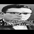 A Funny Quote By Isaac Asimov!