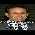 A Funny Quote By Jerry Seinfeld!