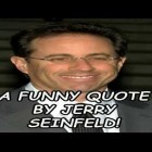 A Funny Quote By Jerry Seinfeld!!
