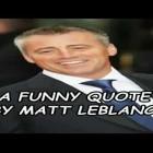 A Funny Quote By Matt LeBlanc!