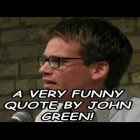A Very Funny Quote By John Green!