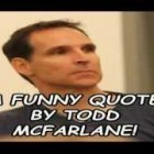 A Funny Quote By Todd McFarlane!
