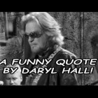 A Funny Quote By Daryl Hall!