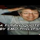 A Funny Quote By Emo Philips!