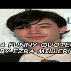 A Funny Quote By Ezra Miller!
