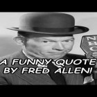 A Funny Quote By Fred Allen!