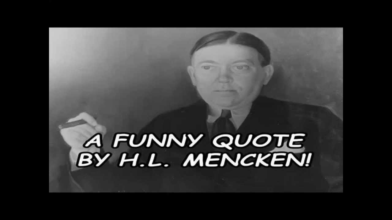 A Funny Quote By H L Mencken!