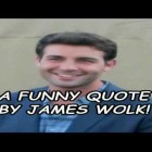 A Funny Quote By James Wolk!