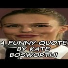 A Funny Quote By Kate Bosworth!