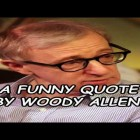 A Funny Quote By Woody Allen!