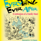 "Humorous Fatherhood Book ""Everything Ever After: Confessions of a Family Man"" by Popular Columnist Launches Tour June 14"