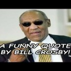 A Funny Quote By Bill Cosby!