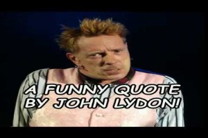 A Funny Quote By John Lydon!