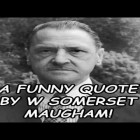 A Funny Quote By W Somerset Maugham!