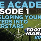 The Academy Ep.1 – A Guide To Developing Young Prospects | Football Manager 2014