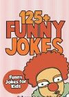 Jokes for Kids: 125+ Funny Jokes for Kids: Funny and Hilarious Jokes for Kids (Volume 1)