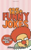 Jokes for Kids: 125+ Funny Jokes for Kids: Funny and Hilarious Jokes for Kids (Volume 1)